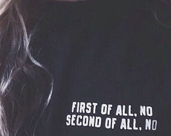 """First Of All No Second Of All No"""" Tee"""