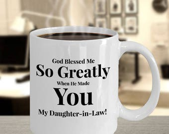 Gift for Daughter-in-Law -Coffee 11 oz Mug Ceramic -Unique Gifts Idea. God Blessed Me So Greatly When He Made You My  Daughter-in-Law