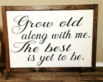 Grow old along with me the best is yet to be-framed wood sign-rustic home decor-farmhouse decor-handmade sign-painted sign-gallery wall sign