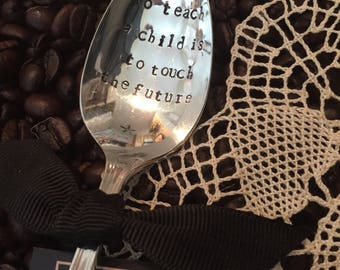 To Teach A Child Is To Touch The Future -Vintage Silver Plate Spoon - Handstamped - Teacher