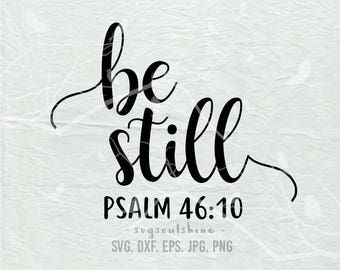 Be Still SVG File Psalm 46:10 Silhouette Cut File Cricut Clipart Print iron on Vinyl sticker shirt design Printable Wall Decor SVG DXF