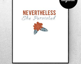 Nevertheless She Persisted Girl Power Quote digital download print your own wall art poster feminist quote Feminist Poster