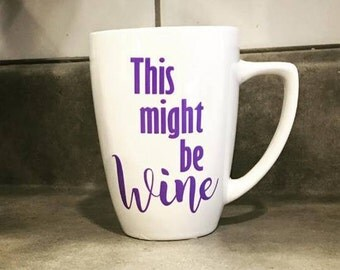 This might be wine mug, funny coffee mug, punny coffee mug, wine coffee mug