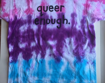 Queer Enough Tie Dyed T-shirt