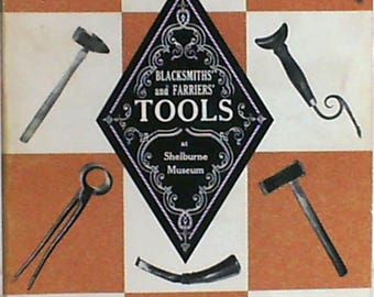 Blacksmiths' and Farriers' Tools at Shelburne Museum: A History of Their Development from Forge to Factory Museum Pamphlet Series, Number 7