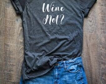 Wine Shirt // Wine Not Shirt // Funny Wine Shirt // Wine Gift // Wine Lover Gift // Wino Gift