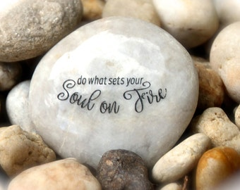 Do What Sets Your Soul On Fire ~ Engraved Rock
