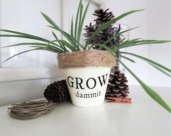 Grow dammit. Funny plant pot. Funny Plant pun potter. Succulent Planter. Indoor Planter. Cactus Pot. Plant Pun. Funny Christmas gifts.
