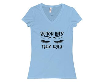 Better Late Than Ugly T-Shirts ~ V-Neck T-shirts ~ Eyelashes ~ Funny
