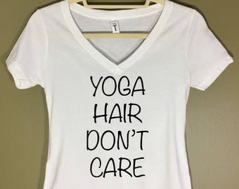 Yoga Hair Don't Care V-Neck Tee Shirt Women's, S M L, Gift for Her, Workout. Black, White, and Gray. Funny Shirt.