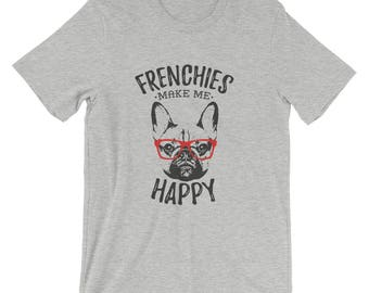 French Bulldog T Shirt - Frenchies Make Me Happy - French Bulldog Shirt For Women And Men - Gift For Dog Lovers