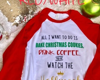 All I want to do is Drink Coffee, Bake Christmas Cookies, and watch the Hallmark Channel - Raglan 3/4 Sleeve Tee