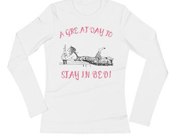Stay in Bed!  distressed cotton Spartees Ladies' Long Sleeve T-Shirt