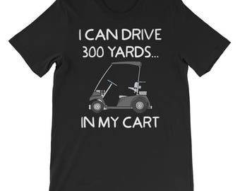 funny golf shirt, golf shirt, golf gift, golfing shirt, mens golf shirt, golf gifts, golf dad, golfer shirt I Can Drive 300 Yards in my Cart