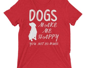 Funny Dog Lover T Shirt - Dogs Makes Me Happy T-shirt - Dog Mom Gift - Dog Father Gift
