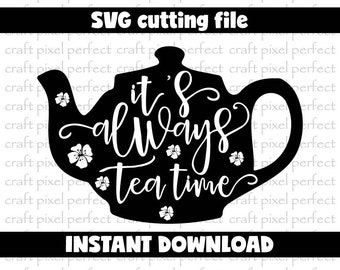 It's Always Tea Time Svg, Tea Quote Svg, Tea Time Svg File, Mug Svg Designs, Tea Svg File, Quote Svg, Mug Sayings Svg, Kitchen Decor Svg