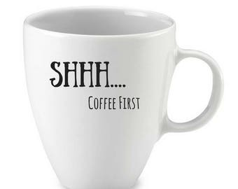 Shh....Coffee First Coffee Mug