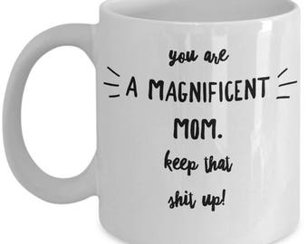 Funny Mom Mug - Gift For Mom - Mother Birthday Valentine - Keep That Shit Up - Coffee Tea 11oz 15oz