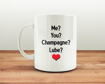 Me? You? Champagne? Lube? Crude Mug, Rude Mug, Funny Mug, Anniversary Mug, Birthday Mug, Valentine's Mug, Mugs with Sayings, Funny Gift Mug