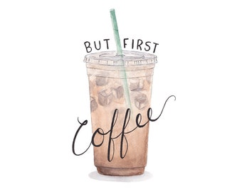 """Watercolor Art Print - """"But First Coffee"""" - 8""""x10"""""""