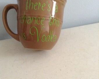 chance this is vodka coffee mug