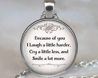 Because of you I laugh a little harder, cry a little less best friends necklace, quote jewelry friendship pendant key chain key ring brooch