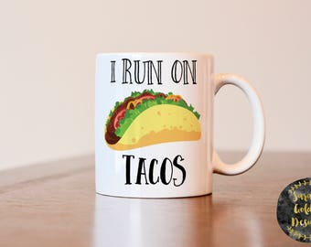 I Run on Tacos, Taco mug, gift for Taco lover, Fitness lover mug, aco coffee mug, Taco lover gift, taco, gift for best friend, coworker
