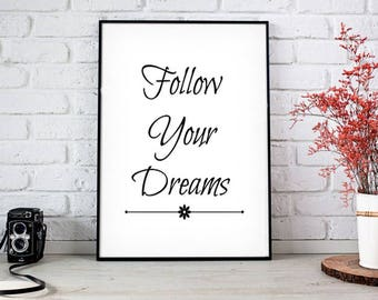 Follow Your Dream Print Instant Download, Home Decor, Quote Prints, Inspirational Quotes