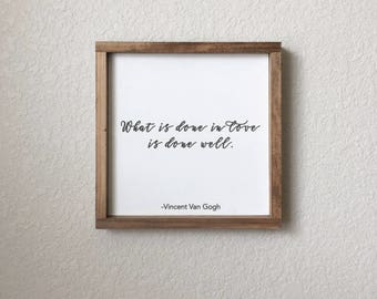 What Is Done In Love I Vincent Van Gogh | Van Gogh Quote | Quote Sign | Farmhouse Decor