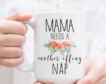 Mama Needs a mother effing Nap mug. Funny Mom Mug, Cute Gift for New Mom. First time mom present, motherhood decor, sassy coffee mug.