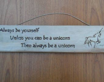 Always Be Yourself unless you can be a Unicorn, Then always be a Unicorn, Wooden Sign with Pyrography