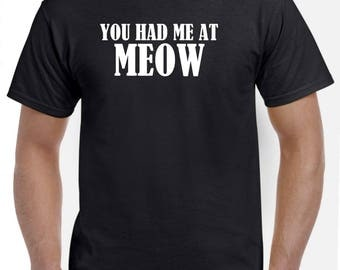 You Had Me at Meow Funny Cat Owner Shirt Cat Dad Gift