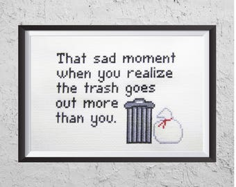 That Sad Moment When You Realize The Trash Goes Out More Than You - Funny Cross Stitch PDF - Instant Download
