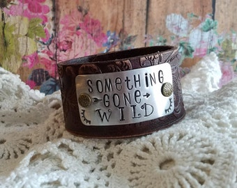 SOMETHING Gone WILD> Hand Stamped Distressed Leather Cuff Bracelet/ Boho/ Rustic/ Free Spirit/ Country Cowgirl/ Gypsy Soul/ Wild Heart