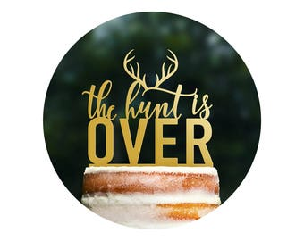 The Hunt is Over, The Hunt is Over Cake Topper, Hunting Cake Topper, Rustic Cake Topper, Antler Cake Topper, Scripted Cake Topper- (T380)