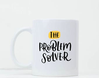 Funny Mugs - Tea Lover Gift - The Problem Solver - Coffee Mug - Gift for her - Gift for him