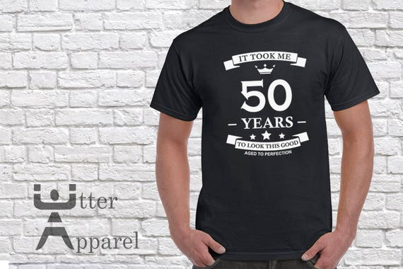 50th birthday gift,  It Took Me 50 Years To Look This Good, Round Crew Neck T Shirt 50th birthday gift Sizes S-2XL Other colors available