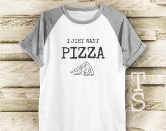 I just want pizza shirt pizza tee slogan shirt workout tee funny graphic tee tumblr tshirt women shirt men shirt short sleeve size S M L