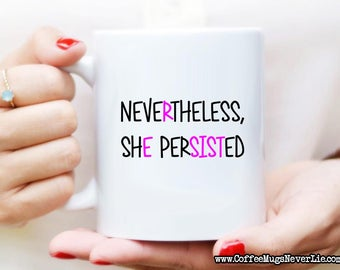 Nevertheless She Persisted Coffee Mug   Resist Coffee Cup   Gift for Her   Feminist Gift   Political Coffee Mug   Coffee Mugs Never Lie