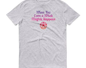 When You Love a Witch Magick Happens Cheeky Witch® T-Shirt