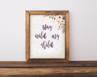 Stay Wild My Child Printable, Nursery Wall Art, Girls Room Decor, Girls Wall Art, Floral Wall Art, Nursery Art, Boho Wall Art, Boho Nursery