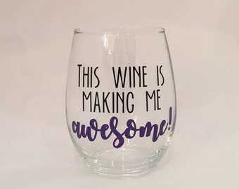 This wine is making me awesome! Wine Glass - Customizable