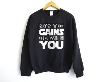 May The Gains Be With You Shirt - May The Force Be Wtih You Sweater - Star Wars Fitness Sweater - Workout Shirt - Star Wars Fitness Shirt