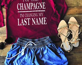 Bridal Party Text-Pop the Champagne Im Changing my last name! Bride Sweater, Wedding gift, sweatshirt,