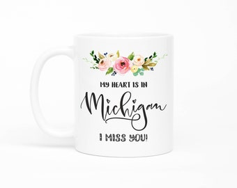 Michigan Mug, Long Distance Friendship Mug, Long Distance Relationship Gift,I Miss You Mug, Moving Away Mug, Missing You, Girlfriend Gift