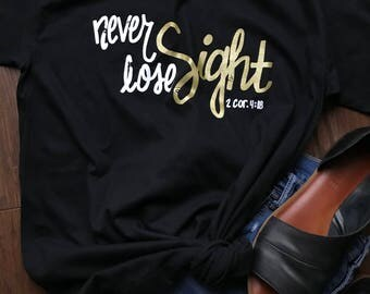 Christian T-Shirt|Never Lose Sight|Verse T Shirts|Women's T Shirt|Cute T Shirts|Ladies T Shirt|Fun T Shirts|Cute Shirts|Unique Shirts