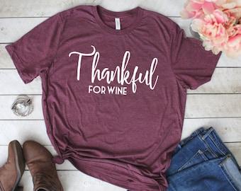 Thankful For Wine Shirt, Wine Shirt, Thankful Shirt, Thanksgiving Shirt, Holiday Shirt, Drinking Shirt, Weekend Shirt, Party Shirt