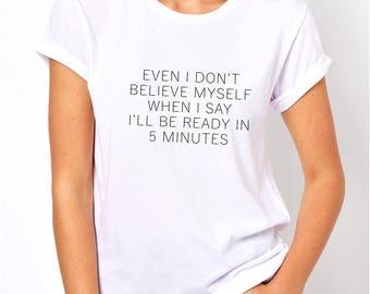 Even I don't believe myself, ready in 5 minutes, women shirt, women tee, women clothing, women fashion, women tshirt, workout shirt