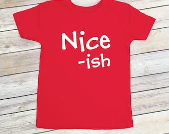 Nice -ish Kids T Shirt - Kids Christmas Tee - Funny Christmas Shirt for Toddlers - Holiday Shirt - Youth Holiday Shirts