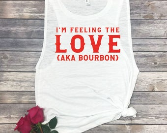 Bourbon Shirt - Drinking Tank Top - Whiskey Bachelorette - Valentine's Day Shirt - Workout Muscle Tee - Gym Tanks - Single Valentines Day